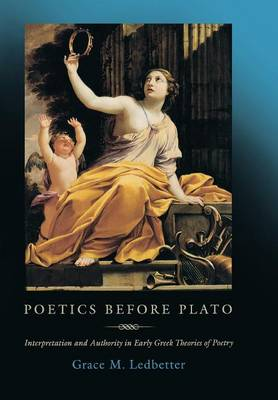 Poetics before Plato: Interpretation and Authority in Early Greek Theories of Poetry (Hardback)