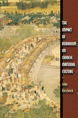 The Impact of Buddhism on Chinese Material Culture - Buddhisms: A Princeton University Press Series (Hardback)