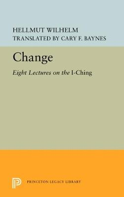 Change: Eight Lectures on the I Ching - Bollingen Series (General) 14 (Hardback)