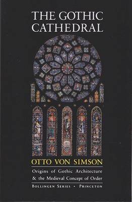 The Gothic Cathedral: Origins of Gothic Architecture and the Medieval Concept of Order - Bollingen Series (General) 65 (Hardback)
