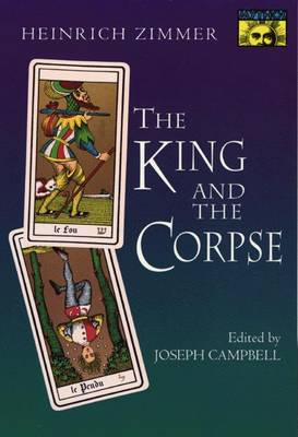The King and the Corpse: Tales of the Soul's Conquest of Evil - Works by Heinrich Zimmer 3 (Hardback)