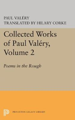 Collected Works of Paul Valery, Volume 2: Poems in the Rough (Hardback)