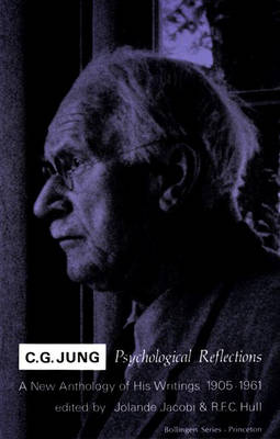 C.G. Jung: Psychological Reflections. A New Anthology of His Writings, 1905-1961 - Bollingen Series (General) 46 (Hardback)