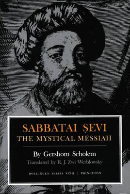 Sabbatai Sevi: The Mystical Messiah, 1626-1676 - Bollingen Series (General) 60 (Hardback)