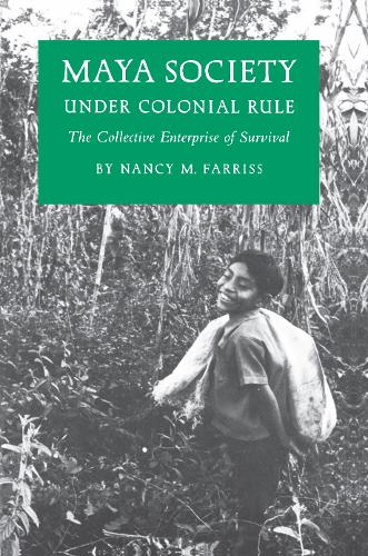 Maya Society under Colonial Rule: The Collective Enterprise of Survival (Paperback)