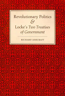 Revolutionary Politics and Locke's Two Treatises of Government (Paperback)