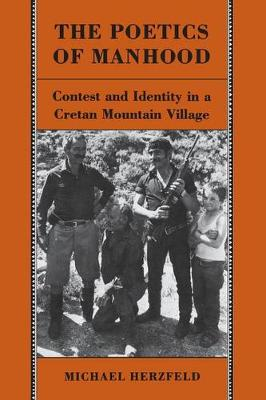 The Poetics of Manhood: Contest and Identity in a Cretan Mountain Village (Paperback)