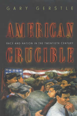 American Crucible: Race and Nation in the Twentieth Century (Paperback)