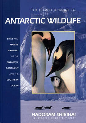 The Complete Guide to Antarctic Wildlife: Birds and Marine Mammals of the Antarctic Continent and the Southern Ocean (Hardback)