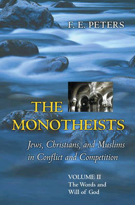 The Monotheists, Jews, Christians, and Muslims in Conflict and Competition: Words and Will of God v. 2 (Hardback)