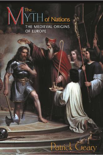 The Myth of Nations: The Medieval Origins of Europe (Paperback)
