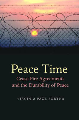 Peace Time: Cease-fire Agreements and the Durability of Peace (Hardback)