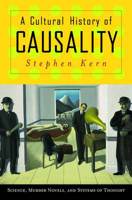 A Cultural History of Causality: Science, Murder Novels, and Systems of Thought (Hardback)