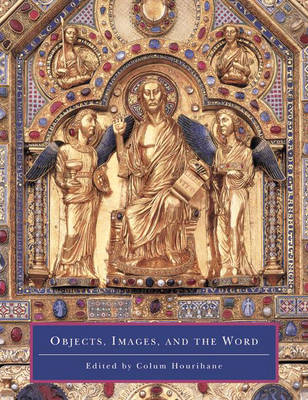 Objects, Images, and the Word: Art in the Service of the Liturgy - Index of Christian Art Occasional Papers v. 6 (Paperback)