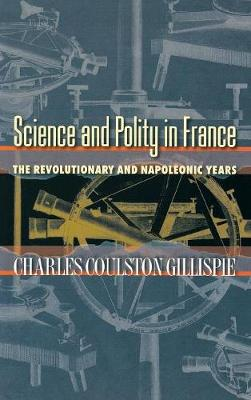 Science and Polity in France: The Revolutionary and Napoleonic Years (Hardback)