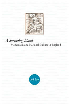 A Shrinking Island: Modernism and National Culture in England (Hardback)