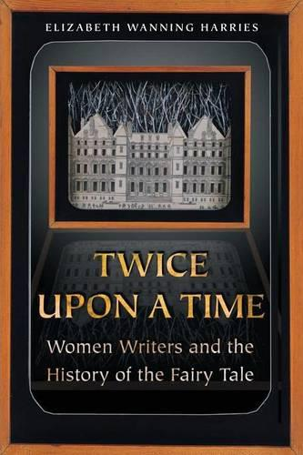 Twice upon a Time: Women Writers and the History of the Fairy Tale (Paperback)