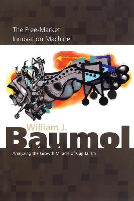 The Free-Market Innovation Machine: Analyzing the Growth Miracle of Capitalism (Paperback)