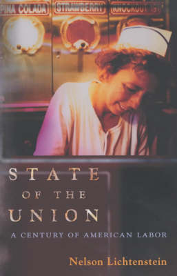 State of the Union: A Century of American Labor - Politics and Society in Twentieth Century America (Paperback)