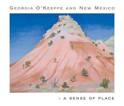 Georgia O'Keeffe and New Mexico: A Sense of Place (Hardback)