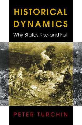 Historical Dynamics: Why States Rise and Fall - Princeton Studies in Complexity (Hardback)