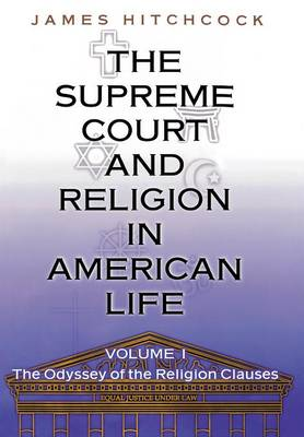 The Supreme Court and Religion in American Life, Vol. 1: The Odyssey of the Religion Clauses - New Forum Books 33 (Hardback)