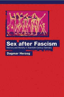 Sex After Fascism: Memory and Morality in Twentieth-Century Germany (Hardback)