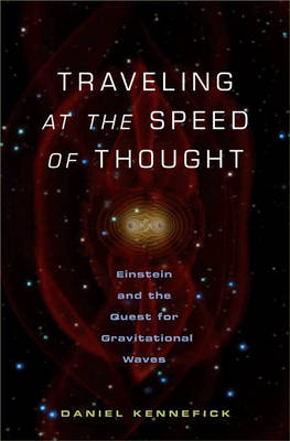 Traveling at the Speed of Thought: Einstein and the Quest for Gravitational Waves (Hardback)