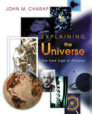 Explaining the Universe: The New Age of Physics (Paperback)