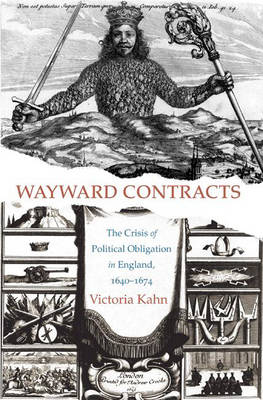 Wayward Contracts: The Crisis of Political Obligation in England, 1640-1674 (Hardback)