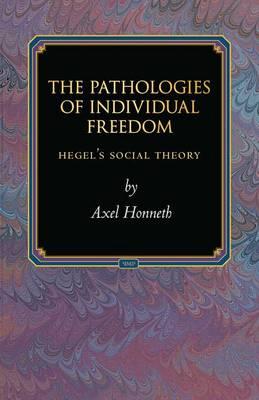 The Pathologies of Individual Freedom: Hegel's Social Theory - Princeton Monographs in Philosophy (Hardback)