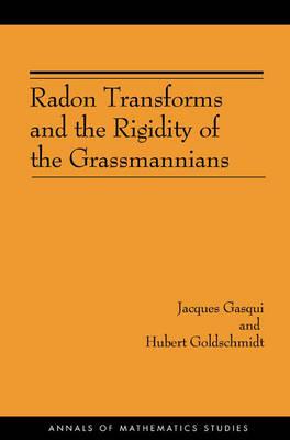 Radon Transforms and the Rigidity of the Grassmannians - Annals of Mathematics Studies v. 156 (Hardback)