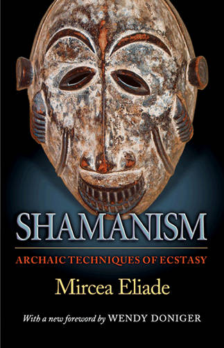 Shamanism: Archaic Techniques of Ecstasy - Mythos: The Princeton/Bollingen Series in World Mythology 91 (Paperback)