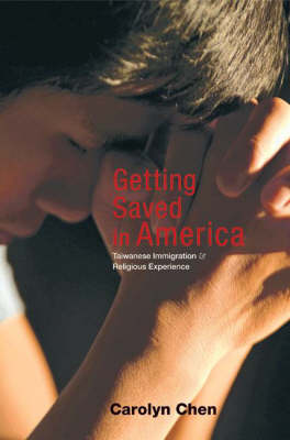Getting Saved in America: Taiwanese Immigration and Religious Experience (Hardback)