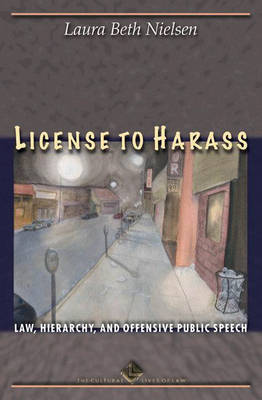 License to Harass: Law, Hierarchy, and Offensive Public Speech - The Cultural Lives of Law (Hardback)