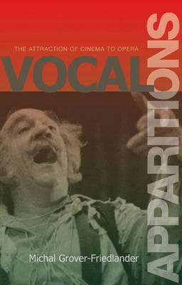 Vocal Apparitions: The Attraction of Cinema to Opera - Princeton Studies in Opera (Hardback)