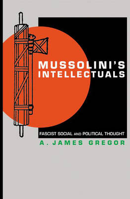 Mussolini's Intellectuals: Fascist Social and Political Thought (Hardback)