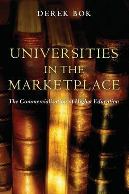 Universities in the Marketplace: The Commercialization of Higher Education - The William G. Bowen Series 39 (Paperback)