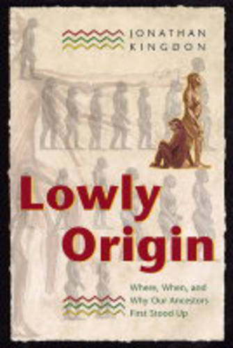 Lowly Origin: Where, When, and Why Our Ancestors First Stood Up (Paperback)