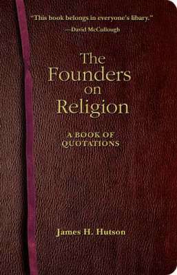 The Founders on Religion: A Book of Quotations (Hardback)
