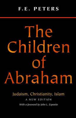 The Children of Abraham: Judaism, Christianity, Islam (Hardback)