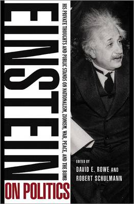 Einstein on Politics: His Private Thoughts and Public Stands on Nationalism, Zionism, War, Peace, and the Bomb (Hardback)