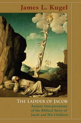 The Ladder of Jacob: Ancient Interpretations of the Biblical Story of Jacob and His Children (Hardback)
