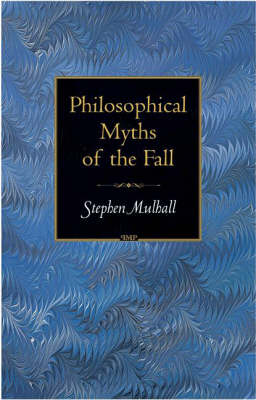 Philosophical Myths of the Fall - Princeton Monographs in Philosophy (Hardback)