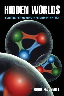 Hidden Worlds: Hunting for Quarks in Ordinary Matter (Paperback)