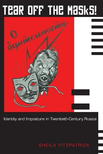 Tear Off the Masks!: Identity and Imposture in Twentieth-Century Russia (Paperback)