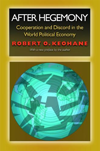 After Hegemony: Cooperation and Discord in the World Political Economy (Paperback)