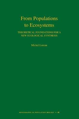 From Populations to Ecosystems: Theoretical Foundations for a New Ecological Synthesis (MPB-46) - Monographs in Population Biology 52 (Paperback)