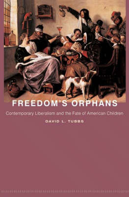 Freedom's Orphans: Contemporary Liberalism and the Fate of American Children - New Forum Books (Hardback)