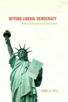 Beyond Liberal Democracy: Political Thinking for an East Asian Context (Hardback)